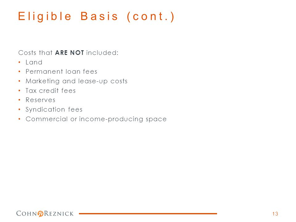 Eligible Basis (cont.) Costs that ARE NOT included: Land
