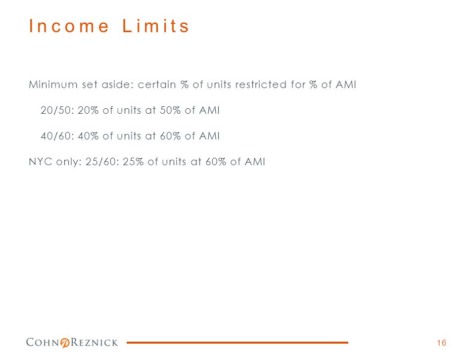 Income Limits Minimum set aside: certain % of units restricted for % of AMI. 20/50: 20% of units at 50% of AMI.