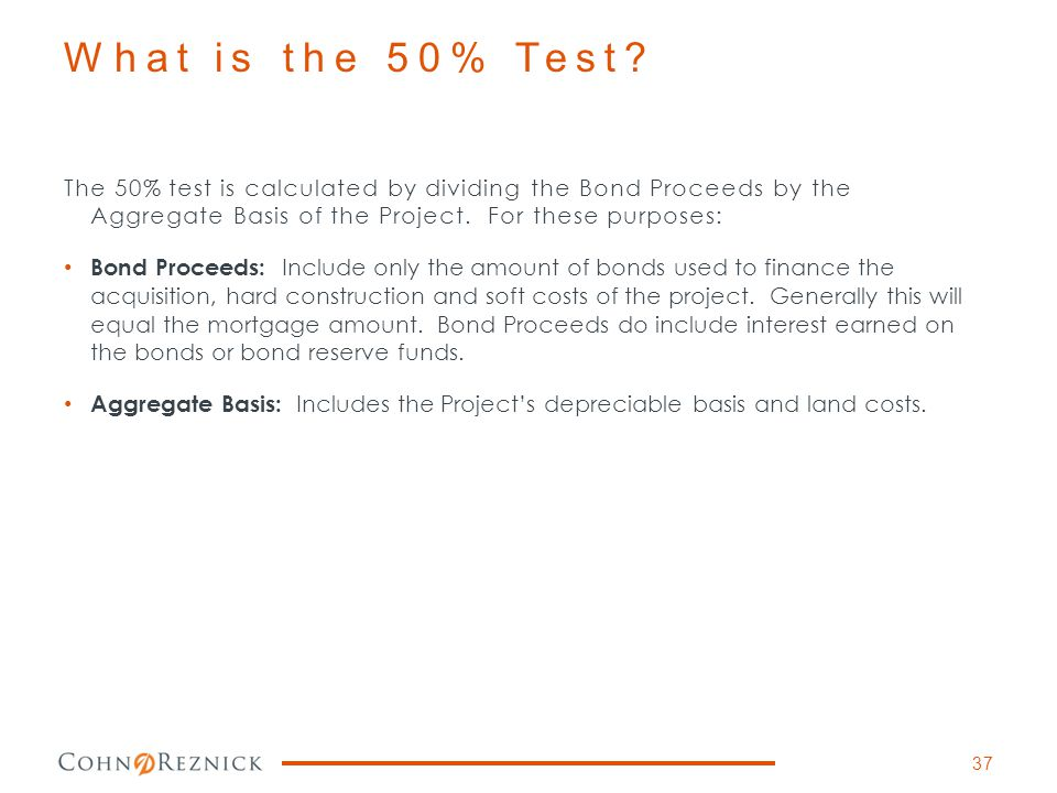 What is the 50% Test The 50% test is calculated by dividing the Bond Proceeds by the Aggregate Basis of the Project. For these purposes: