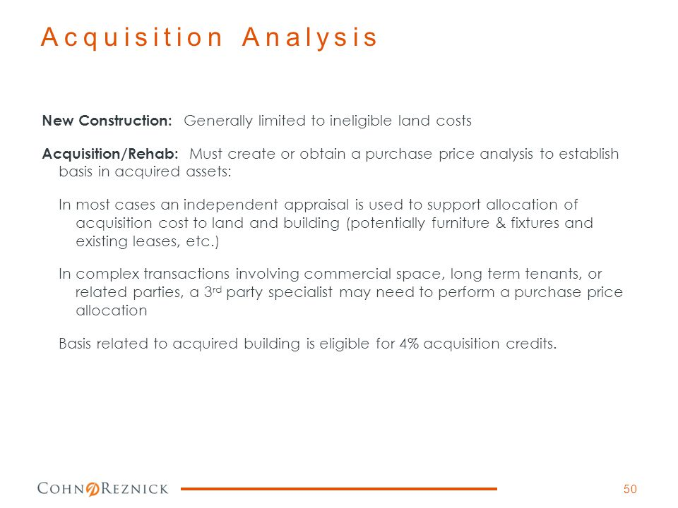 Acquisition Analysis New Construction: Generally limited to ineligible land costs.