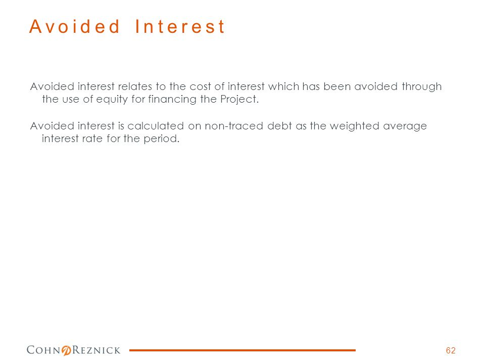 Avoided Interest Avoided interest relates to the cost of interest which has been avoided through the use of equity for financing the Project.