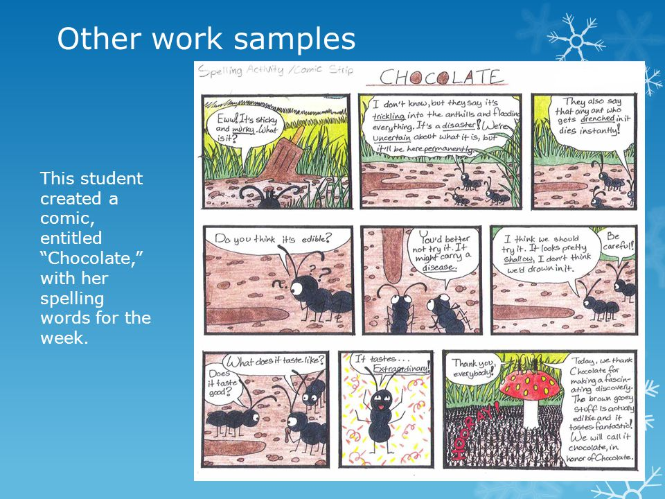 Other work samples This student created a comic, entitled Chocolate, with her spelling words for the week.