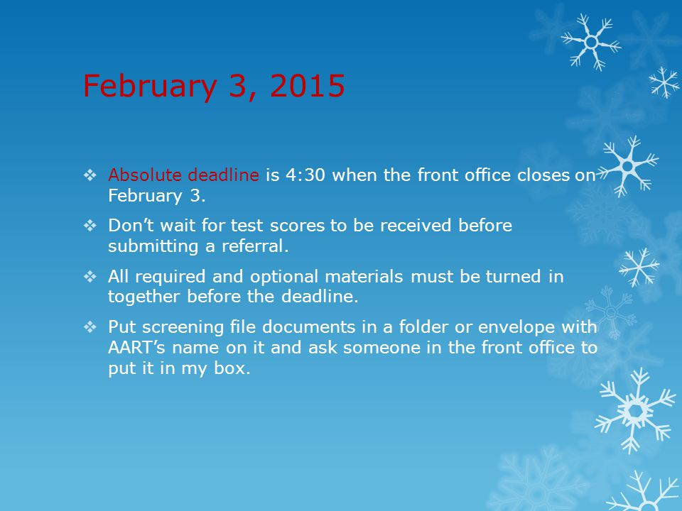 February 3, 2015 Absolute deadline is 4:30 when the front office closes on February 3.