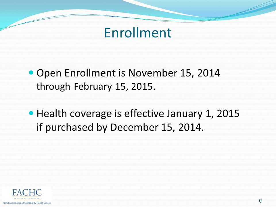 Enrollment Open Enrollment is November 15, 2014 through February 15, 2015.
