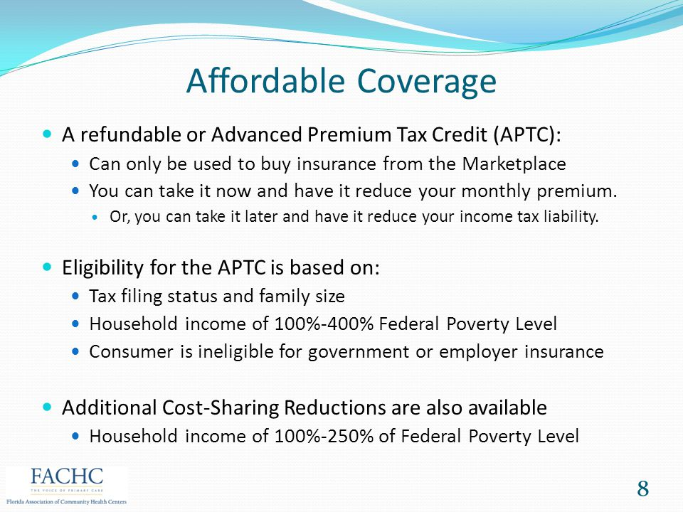 Affordable Coverage A refundable or Advanced Premium Tax Credit (APTC): Can only be used to buy insurance from the Marketplace.