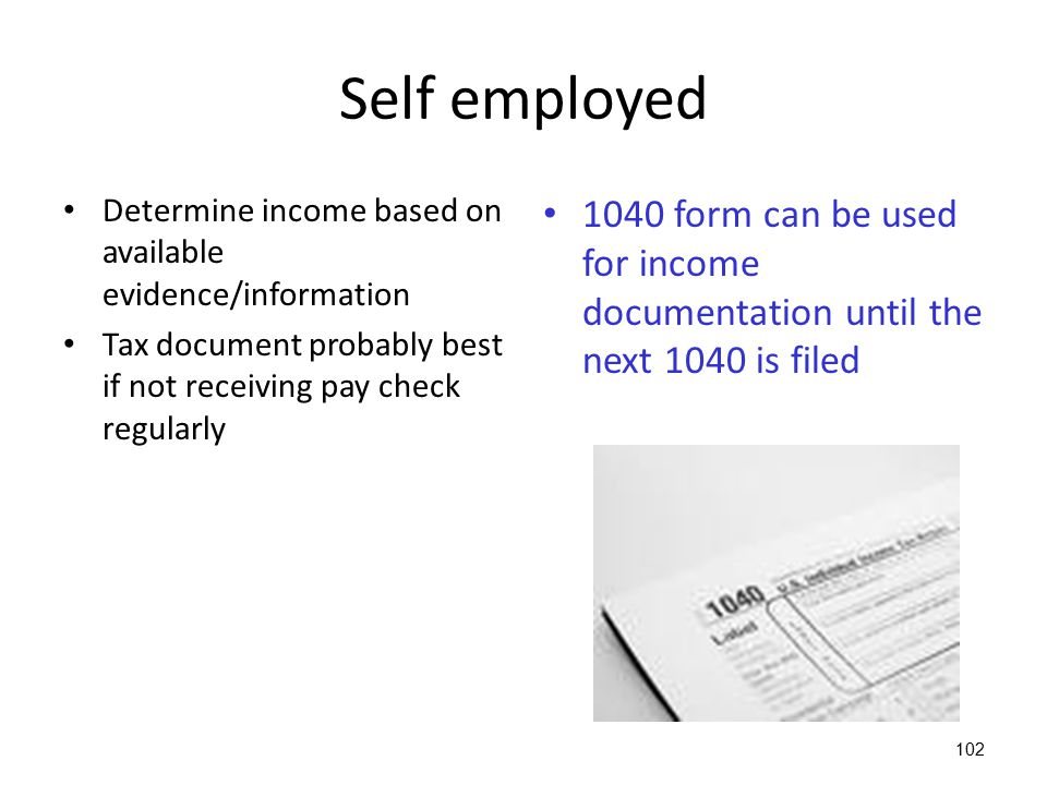 Self employed Determine income based on available evidence/information. Tax document probably best if not receiving pay check regularly.