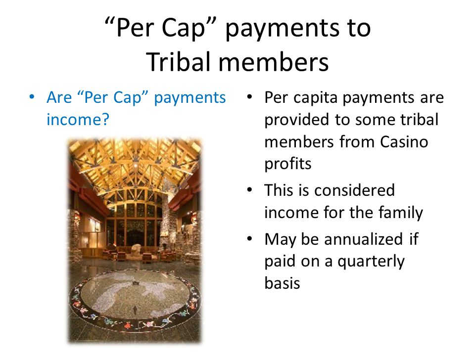 Per Cap payments to Tribal members