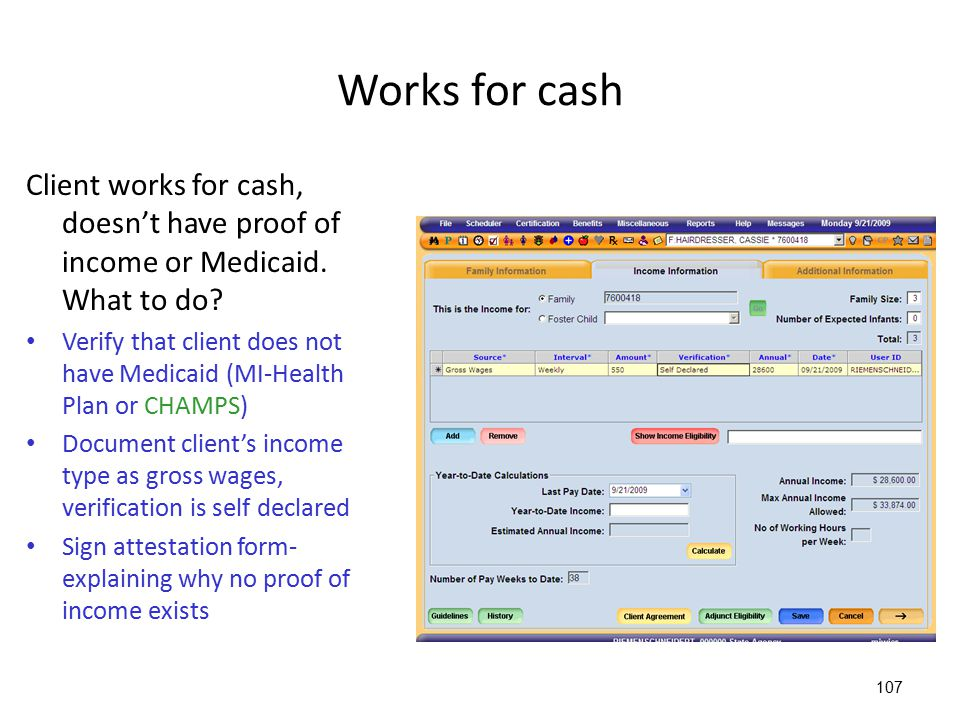 Works for cash Client works for cash, doesn't have proof of income or Medicaid. What to do