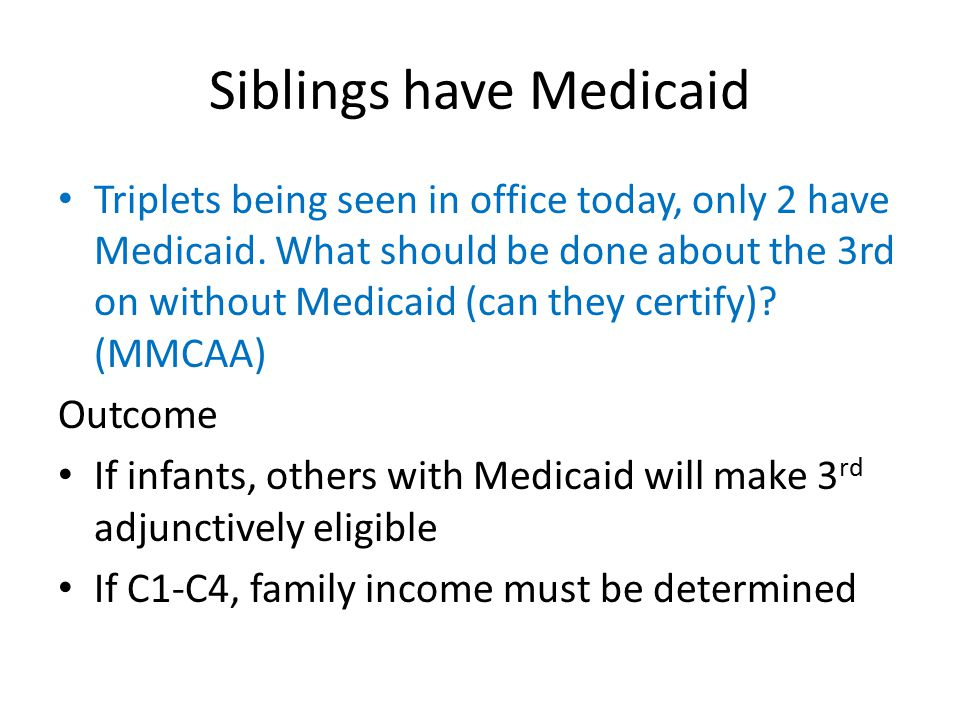Siblings have Medicaid