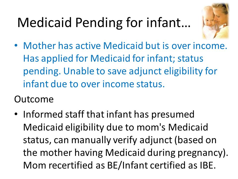 Medicaid Pending for infant…