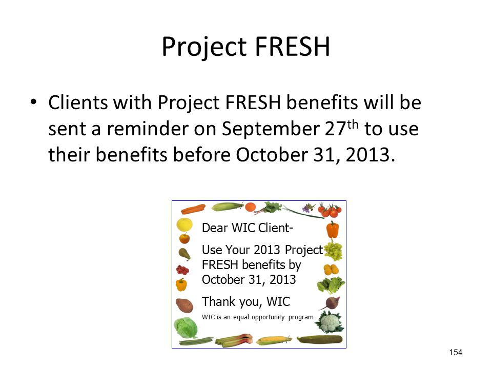 Project FRESH Clients with Project FRESH benefits will be sent a reminder on September 27th to use their benefits before October 31, 2013.