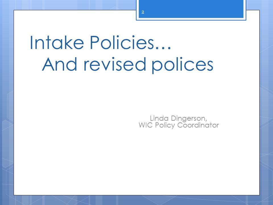 Intake Policies… And revised polices