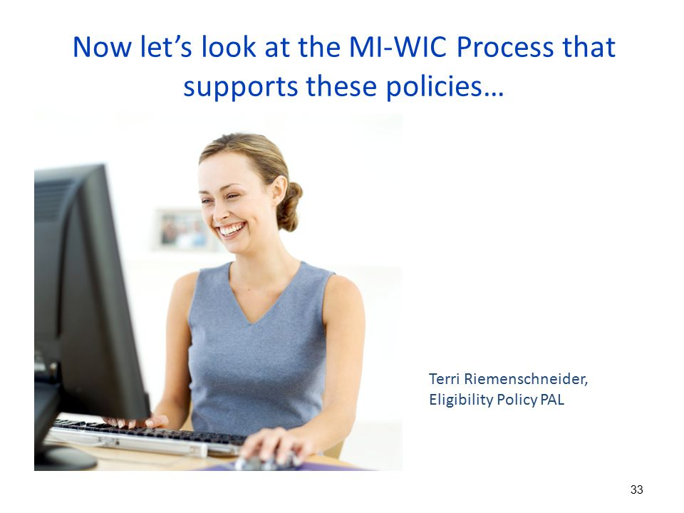 Now let's look at the MI-WIC Process that supports these policies…
