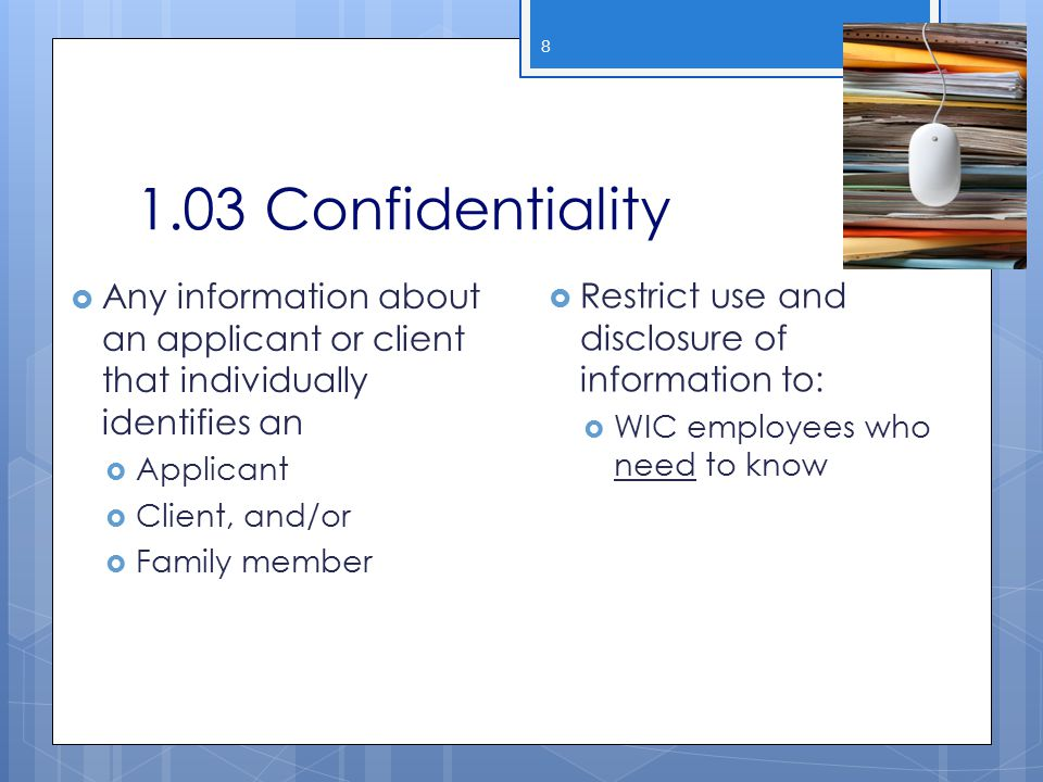2013 WIC Income Webcast 1.03 Confidentiality. Any information about an applicant or client that individually identifies an.