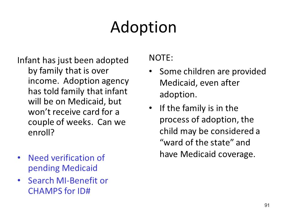 Adoption NOTE: Some children are provided Medicaid, even after adoption.