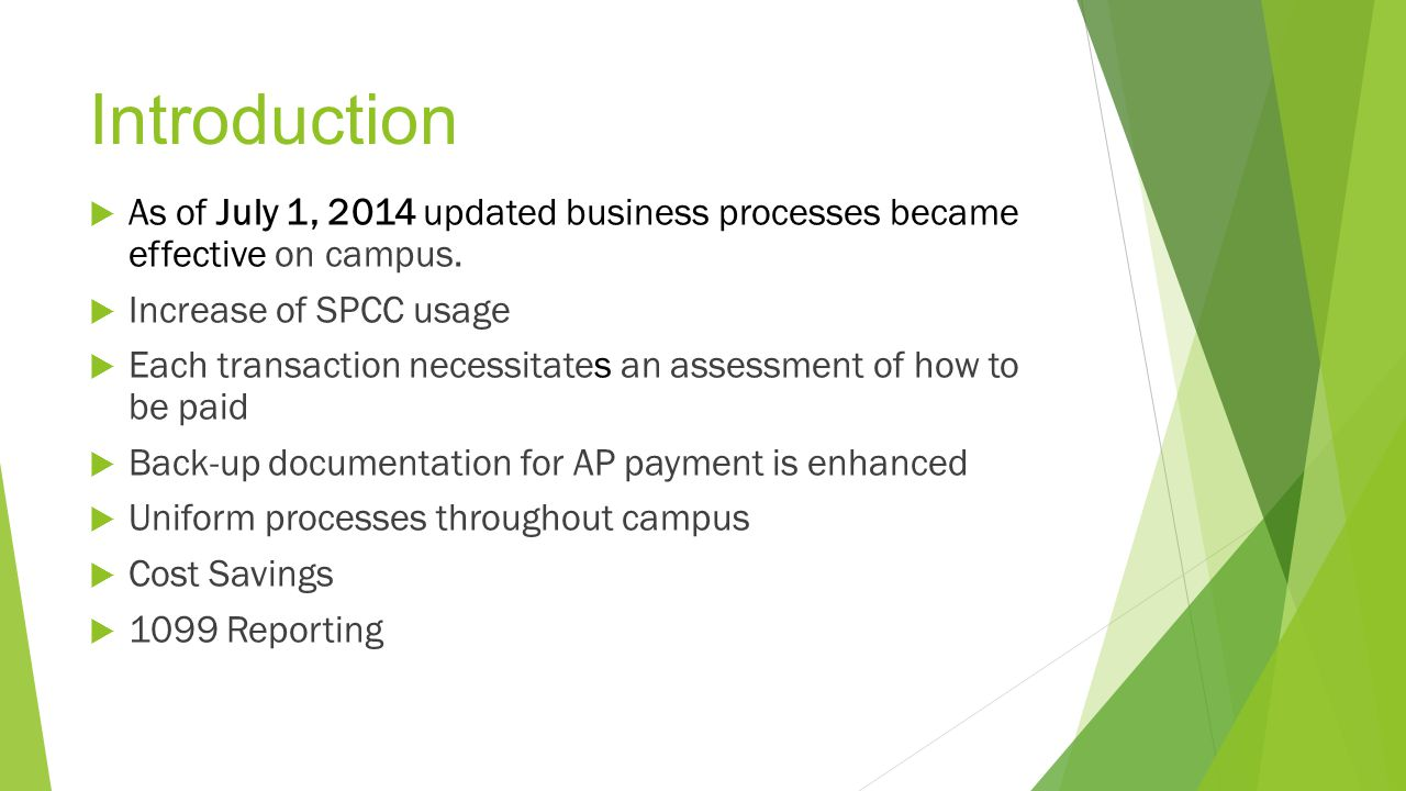 Introduction As of July 1, 2014 updated business processes became effective on campus. Increase of SPCC usage.