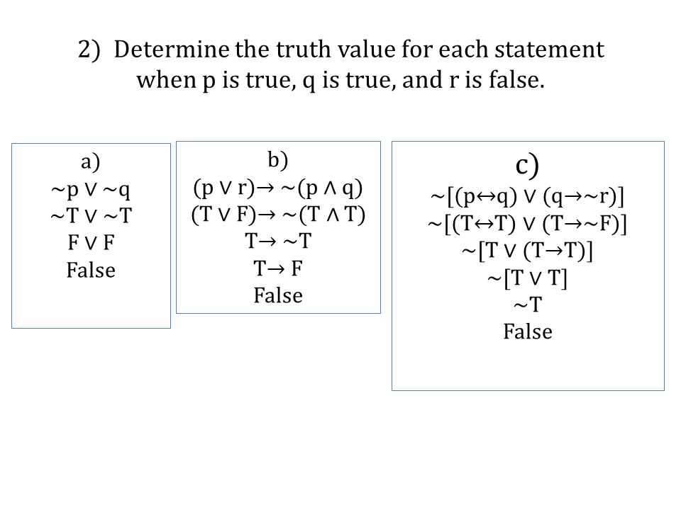 2) Determine the truth value for each statement when p is true, q is true, and r is false.