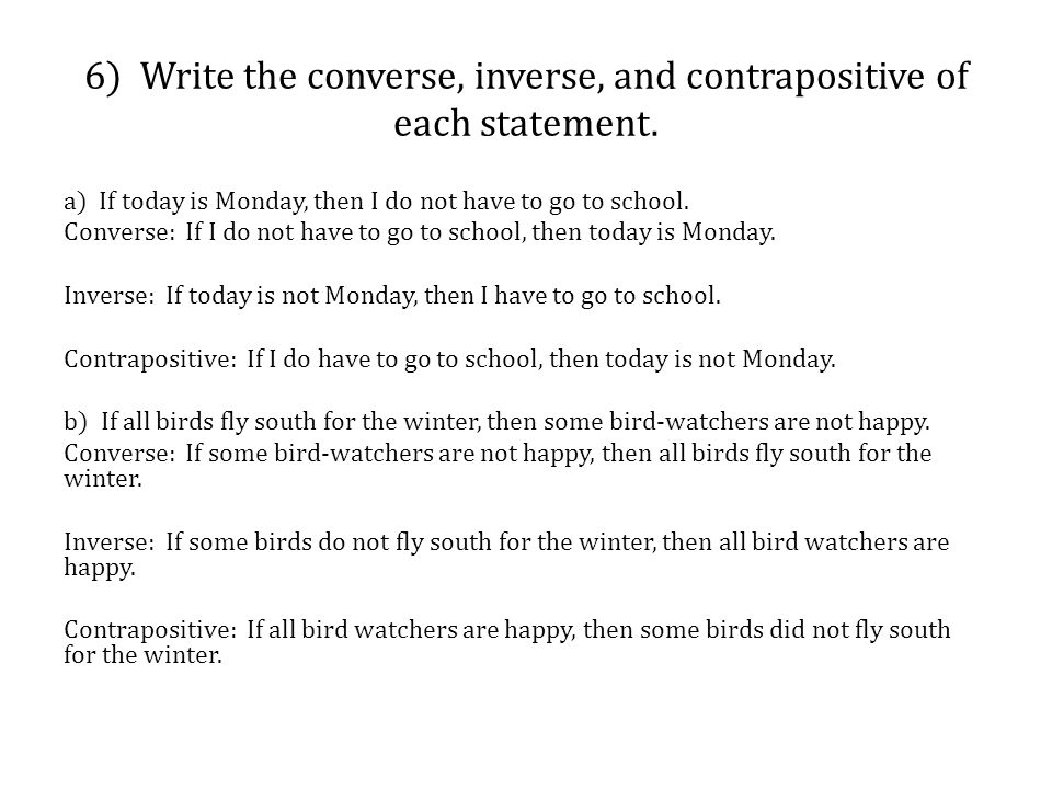 6) Write the converse, inverse, and contrapositive of each statement.