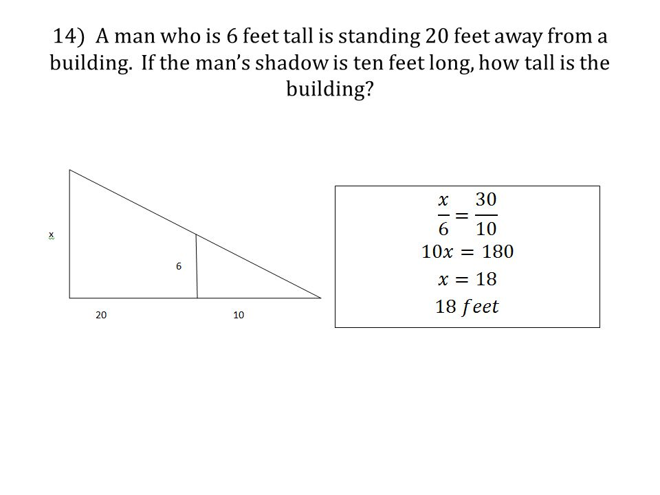 14) A man who is 6 feet tall is standing 20 feet away from a building