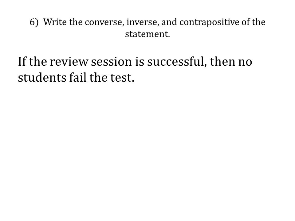 6) Write the converse, inverse, and contrapositive of the statement.
