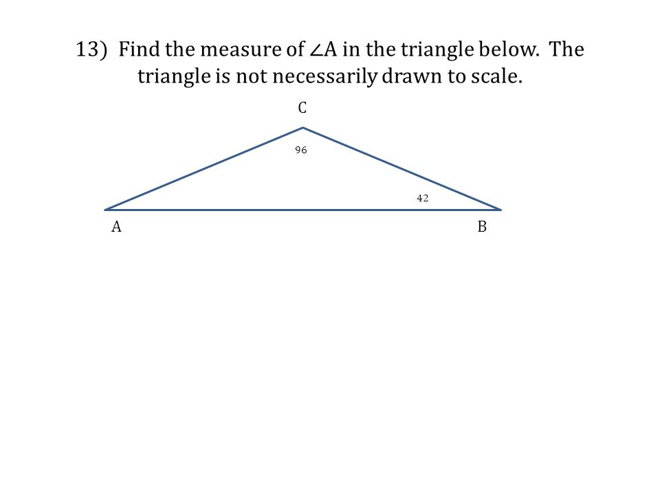 13) Find the measure of ∠A in the triangle below