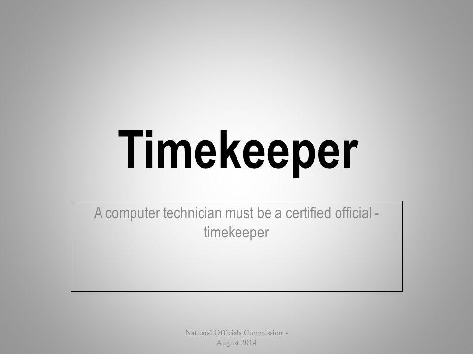 A computer technician must be a certified official - timekeeper