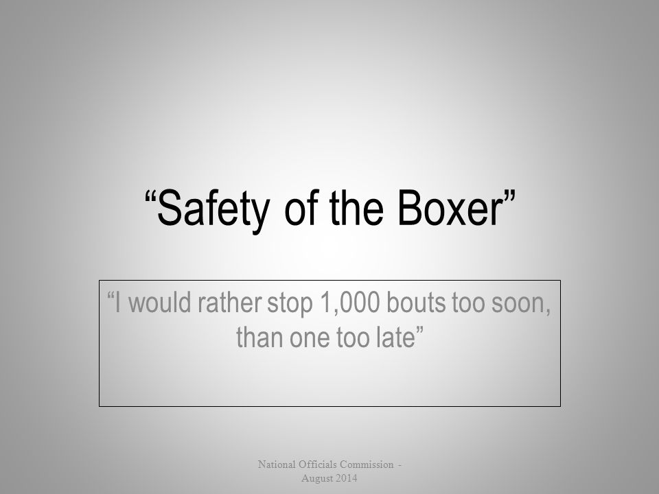 I would rather stop 1,000 bouts too soon, than one too late