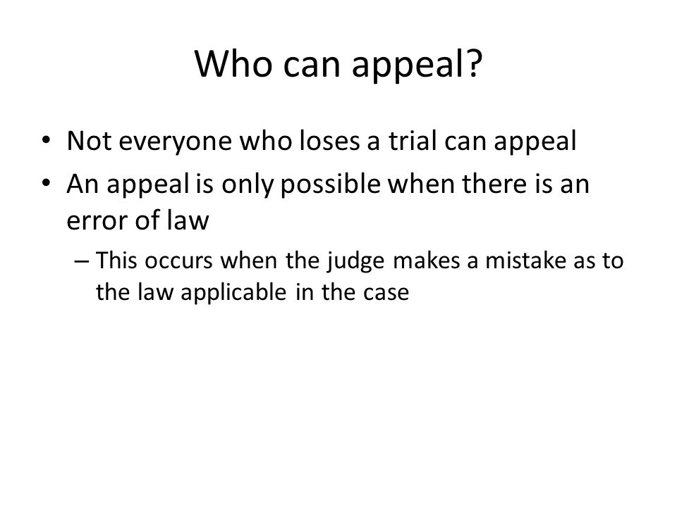Who can appeal Not everyone who loses a trial can appeal
