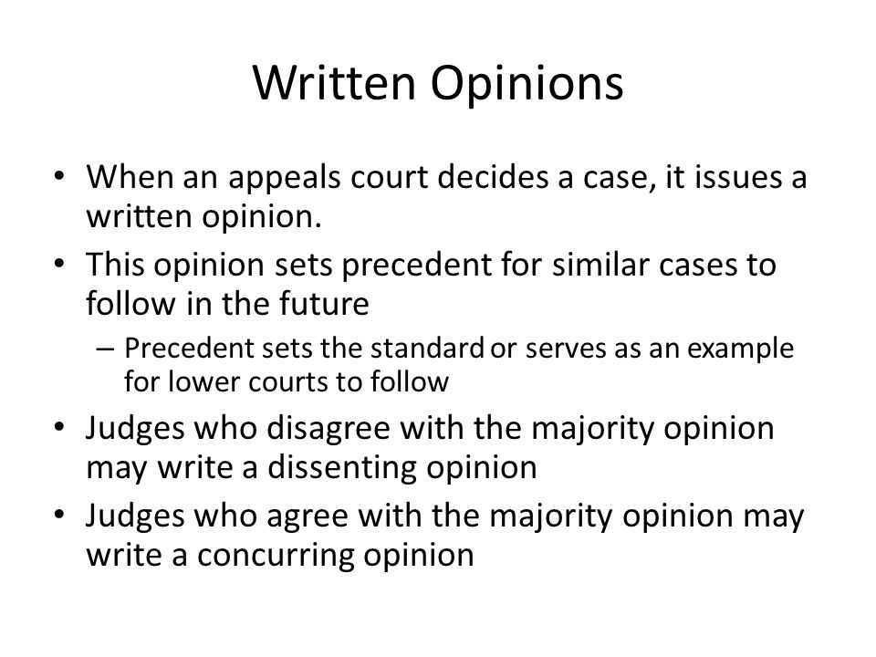 Written Opinions When an appeals court decides a case, it issues a written opinion.