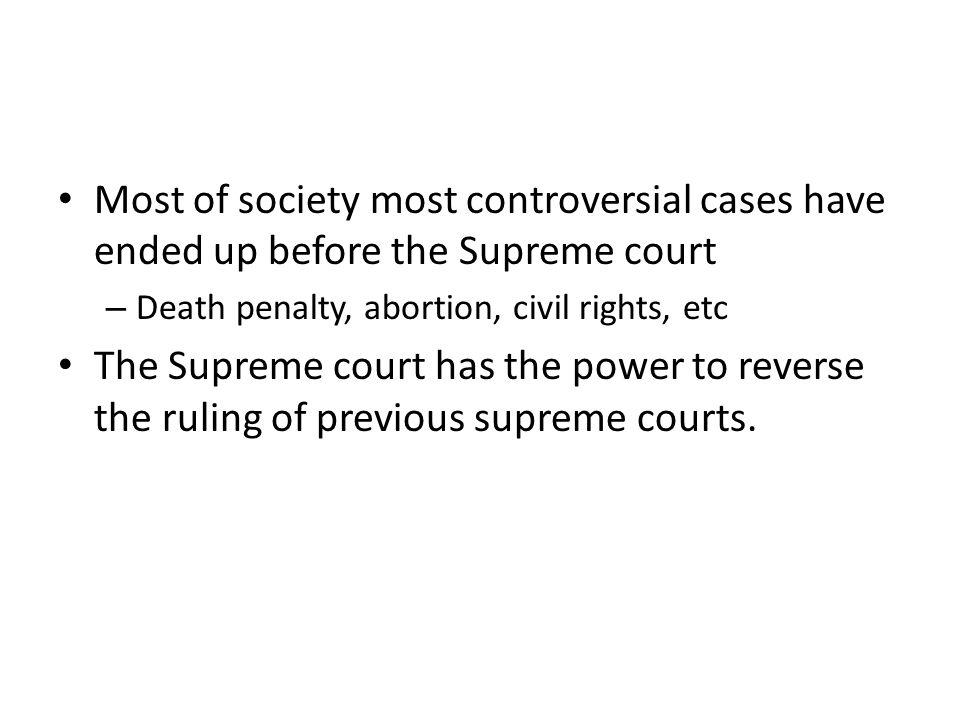 Most of society most controversial cases have ended up before the Supreme court