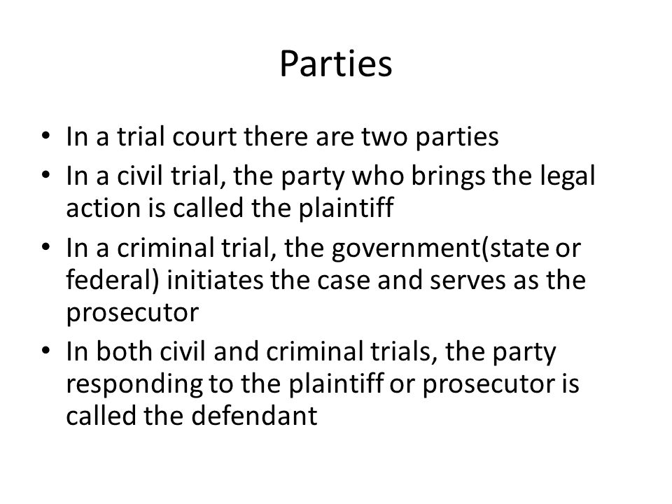 Parties In a trial court there are two parties