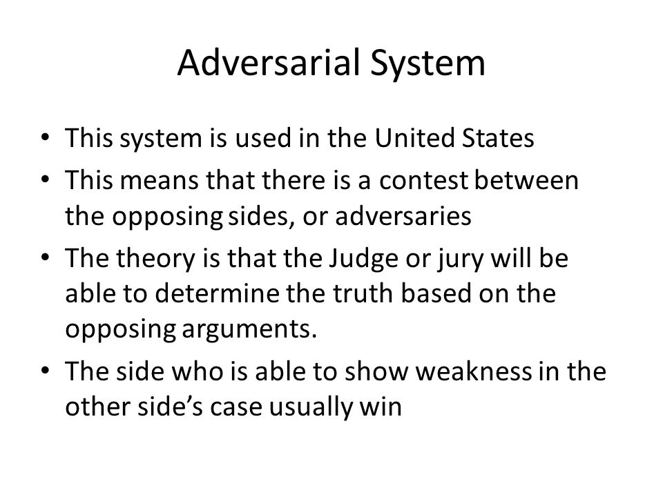 Adversarial System This system is used in the United States