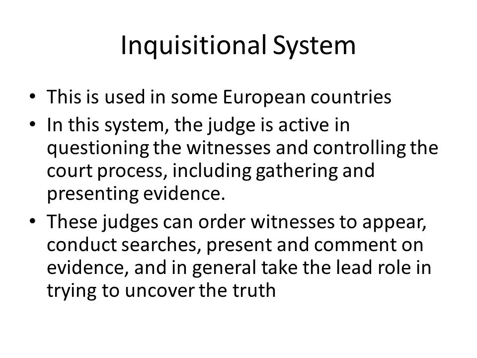 Inquisitional System This is used in some European countries