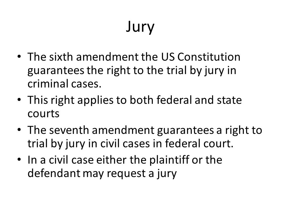 Jury The sixth amendment the US Constitution guarantees the right to the trial by jury in criminal cases.