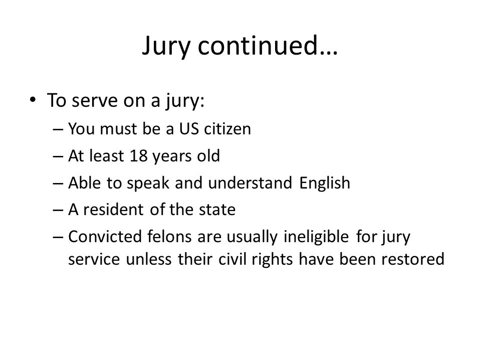 Jury continued… To serve on a jury: You must be a US citizen