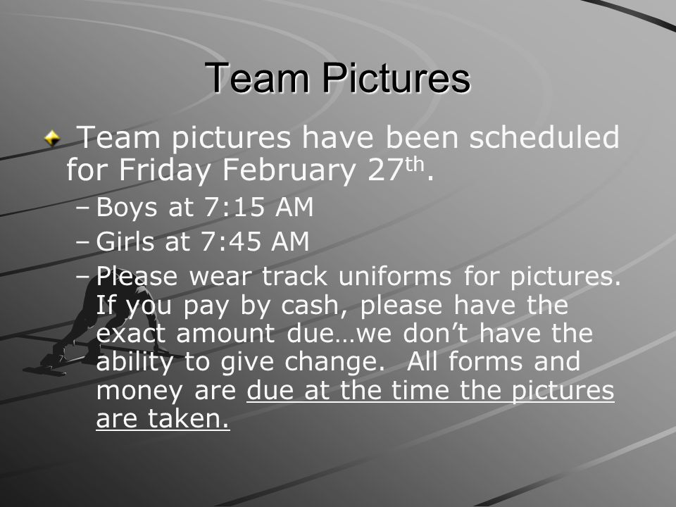 Team Pictures Team pictures have been scheduled for Friday February 27th. Boys at 7:15 AM. Girls at 7:45 AM.