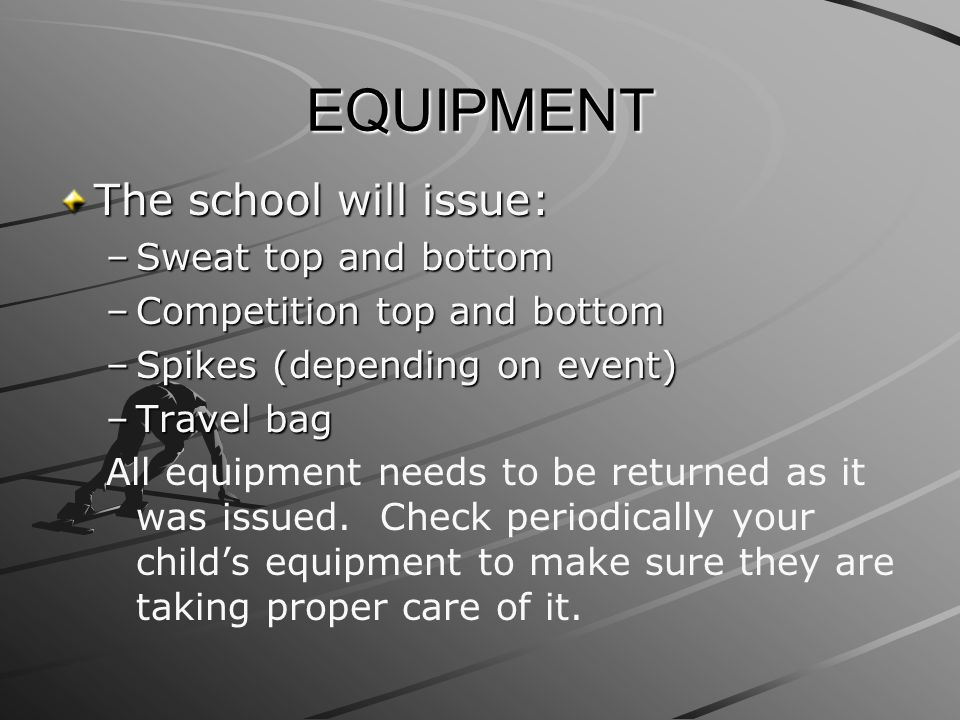 EQUIPMENT The school will issue: Sweat top and bottom