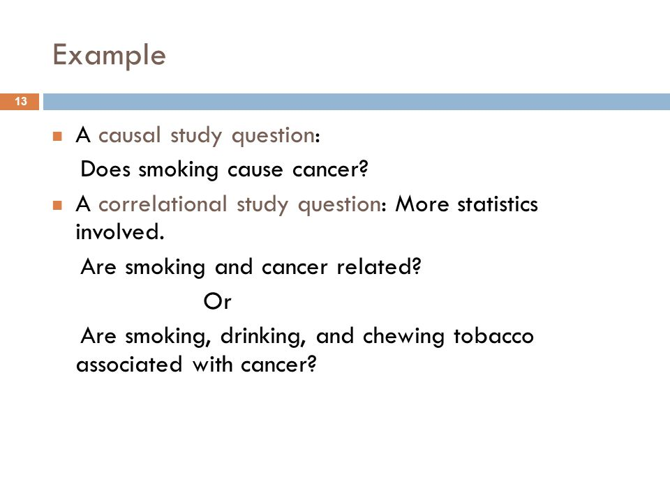 Example A causal study question: Does smoking cause cancer