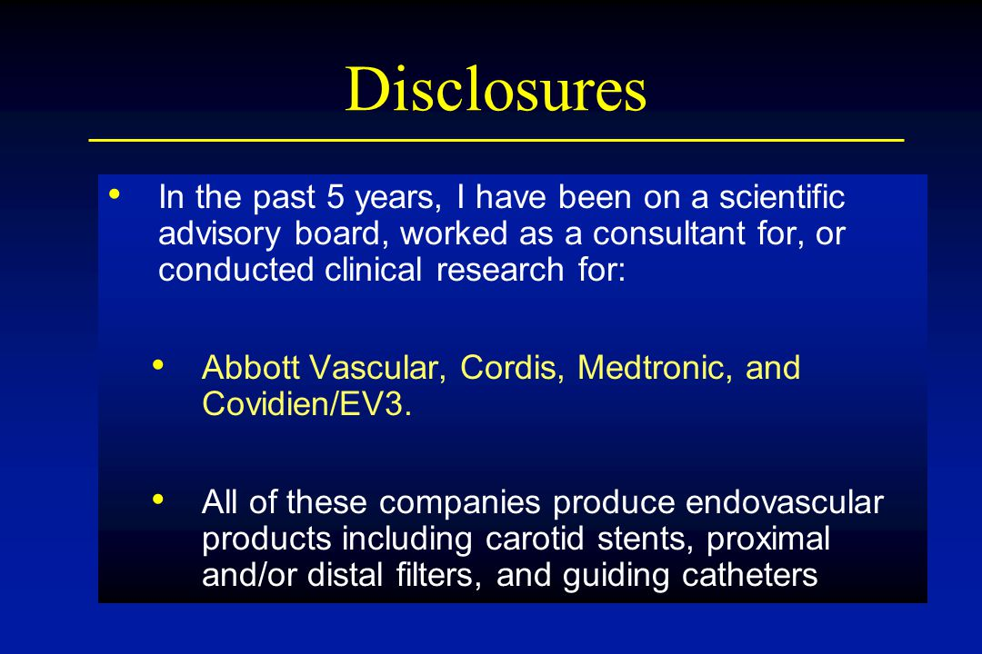 Disclosures In the past 5 years, I have been on a scientific advisory board, worked as a consultant for, or conducted clinical research for: