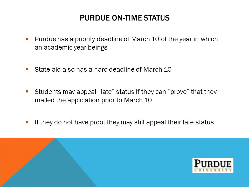 Purdue On-Time Status Purdue has a priority deadline of March 10 of the year in which an academic year beings.