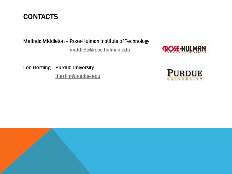 Contacts Melinda Middleton – Rose-Hulman Institute of Technology middleto@rose-hulman.edu Leo Hertling – Purdue University lhertlin@purdue.edu