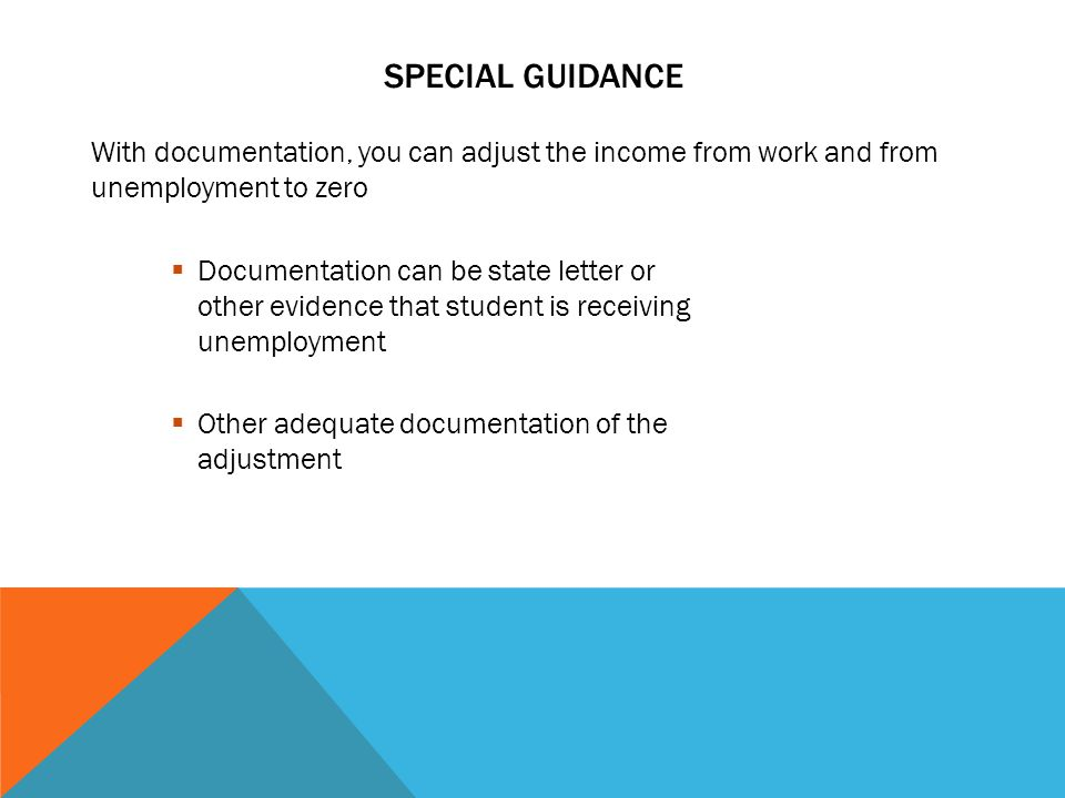 SPECIAL GUIDANCE With documentation, you can adjust the income from work and from unemployment to zero.