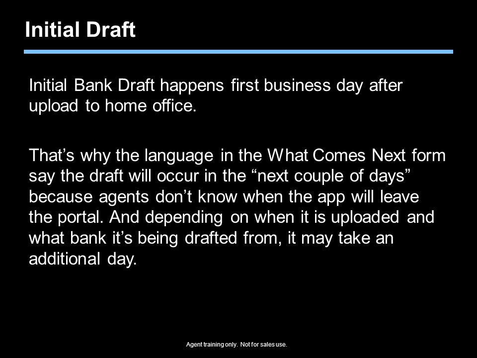 Initial Draft Initial Bank Draft happens first business day after upload to home office.