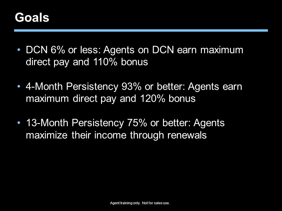 Goals DCN 6% or less: Agents on DCN earn maximum direct pay and 110% bonus.