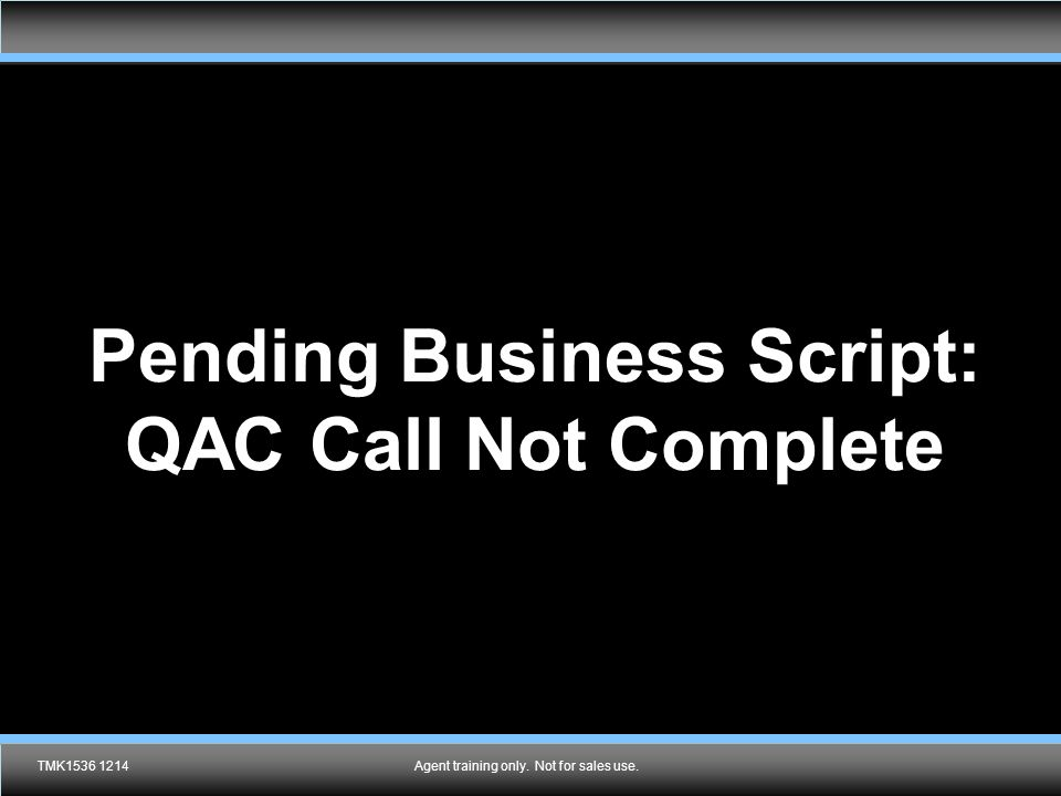 Pending Business Script: QAC Call Not Complete