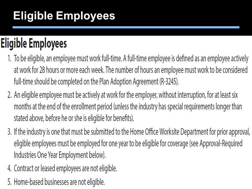 Eligible Employees To be eligible, employees must: