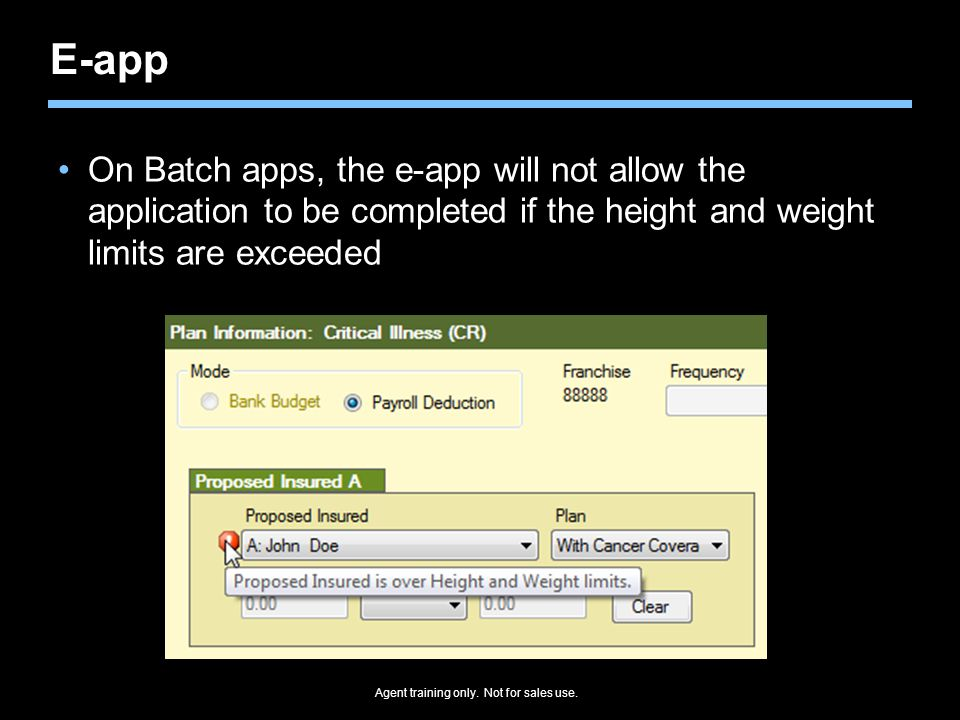 E-app On Batch apps, the e-app will not allow the application to be completed if the height and weight limits are exceeded.
