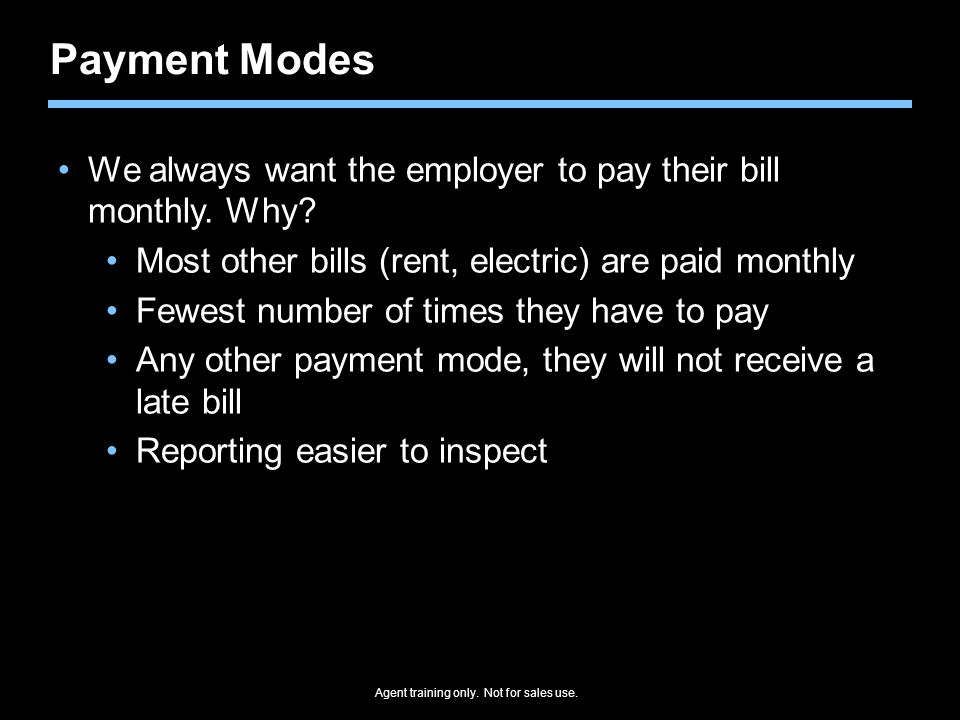 Payment Modes We always want the employer to pay their bill monthly. Why Most other bills (rent, electric) are paid monthly.