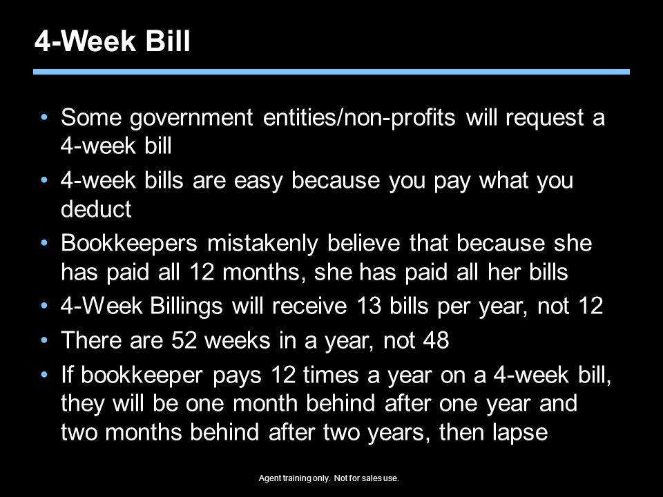 4-Week Bill Some government entities/non-profits will request a 4-week bill. 4-week bills are easy because you pay what you deduct.