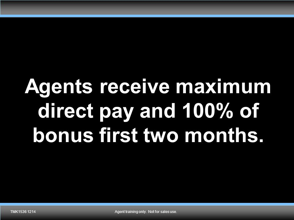 Agents receive maximum direct pay and 100% of bonus first two months.